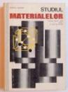 STUDIUL MATERIALELOR - MANUAL PENTRU LICEE ANUL I SI SCOLI DE MAISTRI  de POPESCU NICULAE , 1975