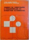 TEHNICI DE CONSTRUIRE A PROGRAMELOR CU STRUCTURI ALTENATIVE de LIVIU DUMITRASCU si ALEXANDRU IOACHIM , 1981