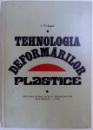 TEHNOLOGIA DEFORMARILOR PLASTICE de IOAN DRAGAN , 1976