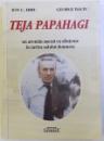 TEJA PAPAHAGI  - UN AROMAN ASEZAT CU SFINTENIE IN CARTEA SATULUI ROMANESC de ION C. HIRU si GEORGE BACIU , 2009