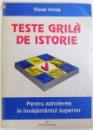 TESTE GRILA DE ISTORIE - PENTRU ADMITEREA IN INVATAMANTUL SUPERIOR de VIOREL IRIMIA, 1997