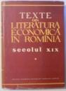 TEXTE DIN LITERATURA ECONOMICA IN ROMANIA - SECOLUL XIX , VOL. I , 1960