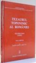 TEZAURUL TOPONIMIC AL ROMANIEI TRANSILVANIA (TTRT) de DUMITRU LOSONTI SI SABIN VLAD , 2006