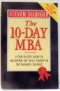 THE 10-DAY MBA , A STEP - BY - STEP GUIDE TO MASTERING THE SKILLS TAUGHT IN TOP BUSINESS SCHOOLS de STEVEN SILBIGER