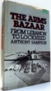 THE ARMS BAZAAR, FROM LEBANON TO LOCKHEED by ANTHONY SAMPSON , 1977