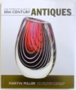 THE COMPLETE GUIDE TO 20 th CENTURY ANTIQUES  - OVER 4000 MODERN ANTIQUES  AND COLLECTABLES WITH GUIDE PRICES by MARTIN MILLER , 2005