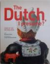 THE DUTCH ,  I  PRESUME ?  - ICONS OF THE NETHERLANDS , text MARTIJN de ROOI , photography by JURJEN DRENTH &  friends , 2015