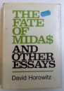 THE FATE OF MIDAS AND OTHER ESSAYS by DAVID HOROWITZ , 1973