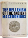 THE HELLENISM OF THE ANCIENT MACEDONIANS by AP. DASCALAKIS , 1965