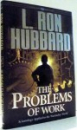 THE PROBLEMS OF WORK by L. RON HUBBARD , 2007
