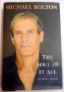 THE SOUL OF IT ALL - MY MUSIC, MY LIFE by MICHAEL BOLTON , 2012