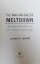 THE TRILLION DOLLAR MELTDOWN  - ESY MONEY , HIGH ROLLERS , AND THE GREAT CREDIT CRASH by CHARLES R. MORRIS , 2008