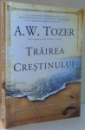 TRAIREA CRESTINULUI de A. W. TOZER , 2013