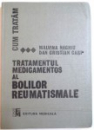 TRATAMENTUL MEDICAMENTOS AL BOLILOR REUMATISMALE de MALVINIA NAGHIU , DAN CRISTIAN CARP , 1989
