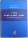 TRATAT DE DREPT CIVIL ROMAN , VOL. I  - PARTEA GENERALA de ERNEST LUPAN si IOAN SABAU - POP , 2006