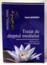 TRATAT DE DREPTUL MEDIULUI de DANIELA MARINESCU, EDITIA A IV-A , 2010