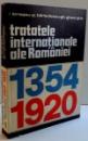 TRATATELE  INTERNATIONLE ALE ROMANIEI  1354-1920 , 1975