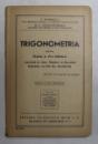 TRIGONOMETRIA PENTRU CLASA A VI - A LICEALA de P. MARINESCU si G. V. CONSTANTINESCU , 1947