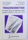 TRIGONOMETRIE  -EXERCITII SI PROBLEME PENTRU CLASELE A IX -A SI A X-A de NICOLAE DRAGOMIR ...DUMITRU SAVULESCU