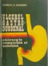 ULCERUL GASTRO - DUDOENAL, CHIRURGIE COMPARATA SI SELECTIVA de CORNELIU N. DRAGOMIR, 1981