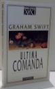 ULTIMA COMANDA de GRAHAM SWIFT , 1999