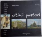 ULTIMII PASTORI , text si fotografii de DUMITRU BURDALA , versuri de MARIA STERP , 2006