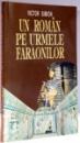 UN ROMAN PE URMELE FARAONILOR , DE LA PARALELA 45 LA TROPICUL RACULUI de VICTOR SIMION , 1998