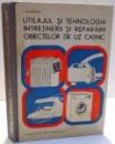 UTILAJUL SI TEHNOLOGIA INTRETINERII SI REPARARII OBIECTELOR DE UZ CASNIC de L. SELMEREANU , 1979