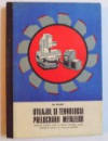 UTILAJUL SI TEHNOLOGIA PRELUCRARII METALELOR - MANUAL PENTRU LICEE CU PROFIL MECANIC SI DE NAVIGATIE ANUL II SI SCOLI DE MAISTRI de GH. ZGURA , 1976