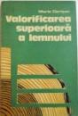 VALORIFICAREA SUPERIOARA A LEMNULUI de MARIA OPRISAN , 1989