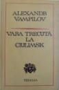VARA TRECUTA  LA CIULIMSK  - DRAMA IN DOUA ACTE de ALEXANDR VAMPILOV , 1977