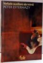 VERBELE AUXILIARE ALE INIMII , INTRODUCERE IN BELETRISTICA de PETER ESTERHAZY , EDITIA A II A REVAZUTA , 2007