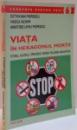 VIATA IN HEXAGONUL MORTII , ( TUTUNUL , ALCOOLUL , DROGURILE , HIV/SIDA , POLUAREA , MALNUTRITIA ) , 2004