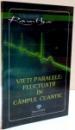 VIETI PARALELE : FLUCTUATII IN CAMPUL CUANTIC , 2009