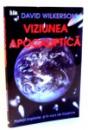 VIZIUNEA APOCALIPTICA , PROFETII IMPLINITE SI IN CURS DE IMPLINIRE de DAVID WILKERSON , 2005