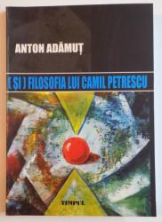 ( SI ) FILOSOFIA LUI CAMIL PETRESCU de ANTON ADAMUT , 2008