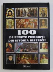 100 DE PUNCTE FIERBINTI DIN ISTORIA BISERICII , 2011