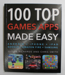 100 TOP GAMES APPS MADE EASY by JULIAN RICHARDS and CHRIS SMITH , 2013