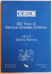 100 YEARS OF AMERICAN - ROMANIAN RELATIONS edited by RADU R. FLORESCU , 1982