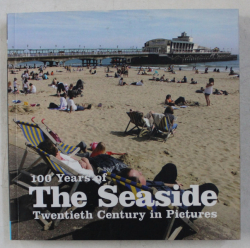 100 YEARS OF THE SEASIDE , TWENTIEH CENTURY IN PICTURES , 2009