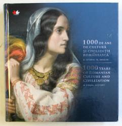 1000 DE ANI DE CULTURA SI CIVILIZATIE ROMANEASCA , O ISTORIE IN IMAGINI , text de GEORGETA FILITTI si DORIN MATEI , 2019 *EDITIE BILINGVA
