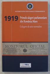 1919 - PRIMELE ALEGERI PARLAMENTARE DIN ROMANIA MARE  - CULEGERE DE ACTE NORMATIVE , presedinte FLORIN MITULETU - BUICA ,   2019