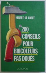 200 CONSEILS POUR BRICOLEURS PAS DOUES par HUBERT DE CRECY , 1989