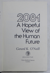 2081 - A HOPEFUL VIEW OF THE HUMAN FUTURE by GERARD K. O ' NEILL , 1981