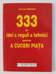 333 DE IDEI , REGULI SI TEHNICI PENTRU A CUCERI PIATA de LUCIAN NEGREA , 2002