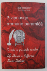 3ivipnasqe rromane paramica / POVESTI IN GRAIURILE ROMILOR / LIFE STORIES IN DIFFERENT ROMANI DIALECT de ADRIAN-NICOLAE FURTUNA si DANIEL SAMUEL PETRILA , 2016 *CONTINE CD