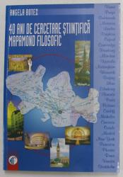 40 DE ANI DE CERCETARE STIINTIFICA - MAPAMOND FILOSOFIC de ANGELA BOTEZ , 2006 , DEDICATIE *