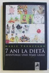 7 ANI LA DIETA - AVENTURILE UNEI FEMEI GRASE de MARIE VRANCEANU , 2012