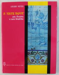 A ' ARTE NOVA ' EM AVEIRO E SEU DISTRITO  de AMARO NEVES , 2000