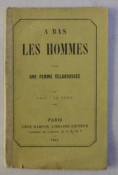 A BAS LES HOMMES par UNE FEMME ECLABOUSSEE , 1860